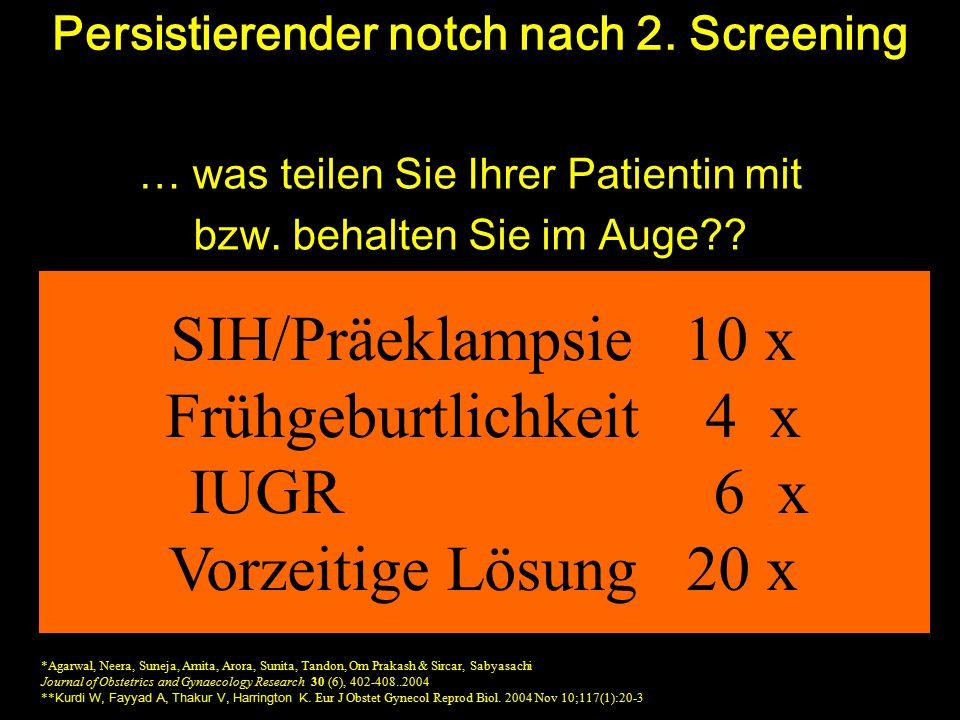 Frühe Prädiktion von SIH / Präeklampsie Untersuchung beider Uterinarterien Notch Widerstand erhöht Unauffälliger Befund Kontrolle in der 24. (-26. ) S
