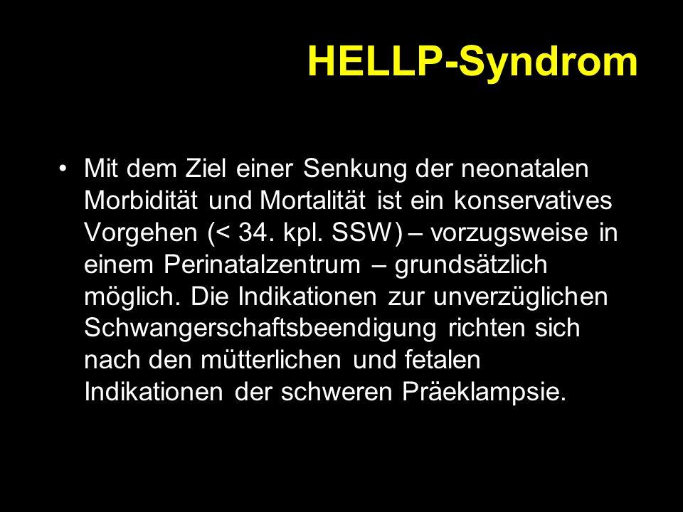 HELLP-Syndrom Die Therapie orientiert sich an der Behandlung der Präeklampsie (Mg, Antihypertensiva) [EL: IIa] Additiv können Glukokortikosteroide ein