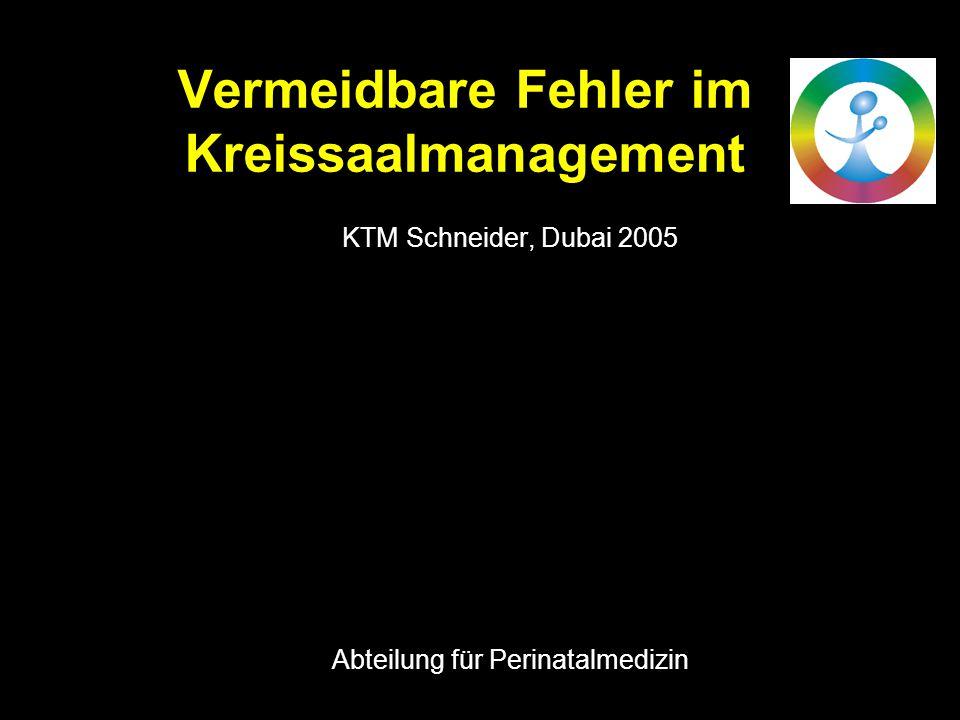 Vermeidbare Fehler im Kreissaalmanagement KTM Schneider, Dubai 2005 Abteilung für Perinatalmedizin