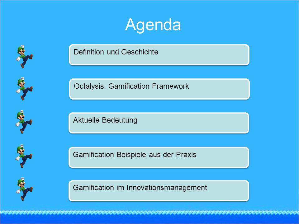 Agenda Definition und Geschichte Octalysis: Gamification Framework Aktuelle Bedeutung Gamification Beispiele aus der Praxis Gamification im Innovation