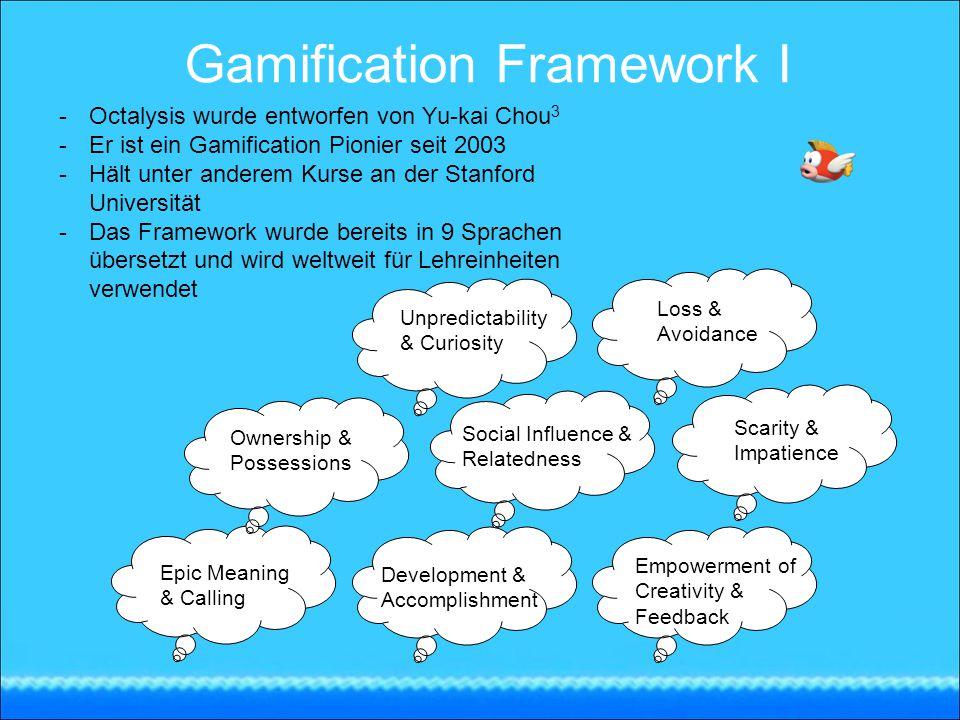 Gamification Framework I -Octalysis wurde entworfen von Yu-kai Chou 3 -Er ist ein Gamification Pionier seit 2003 -Hält unter anderem Kurse an der Stan