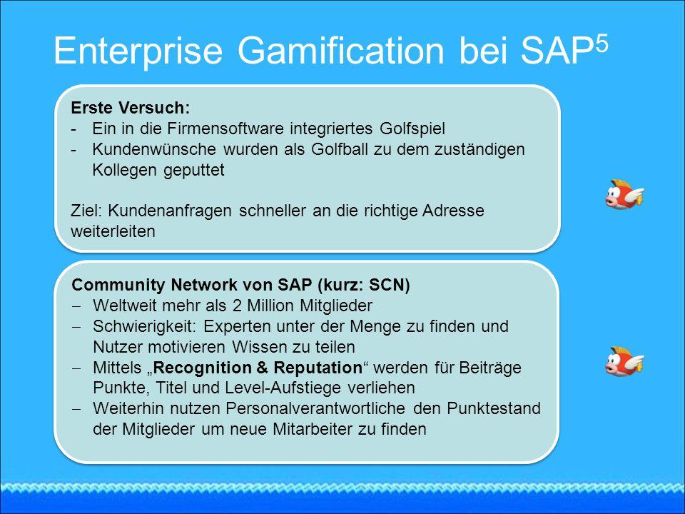 Enterprise Gamification bei SAP 5 Erste Versuch: -Ein in die Firmensoftware integriertes Golfspiel -Kundenwünsche wurden als Golfball zu dem zuständig