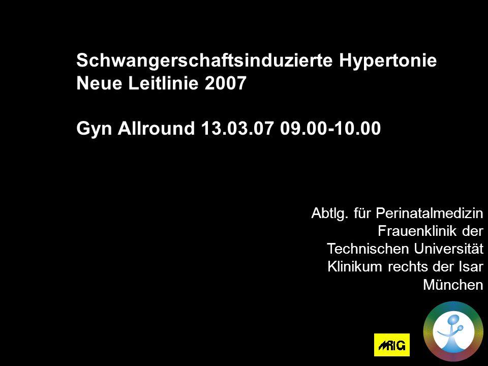 Schwangerschaftsinduzierte Hypertonie Neue Leitlinie 2007 Gyn Allround 13.03.07 09.00-10.00 Abtlg.