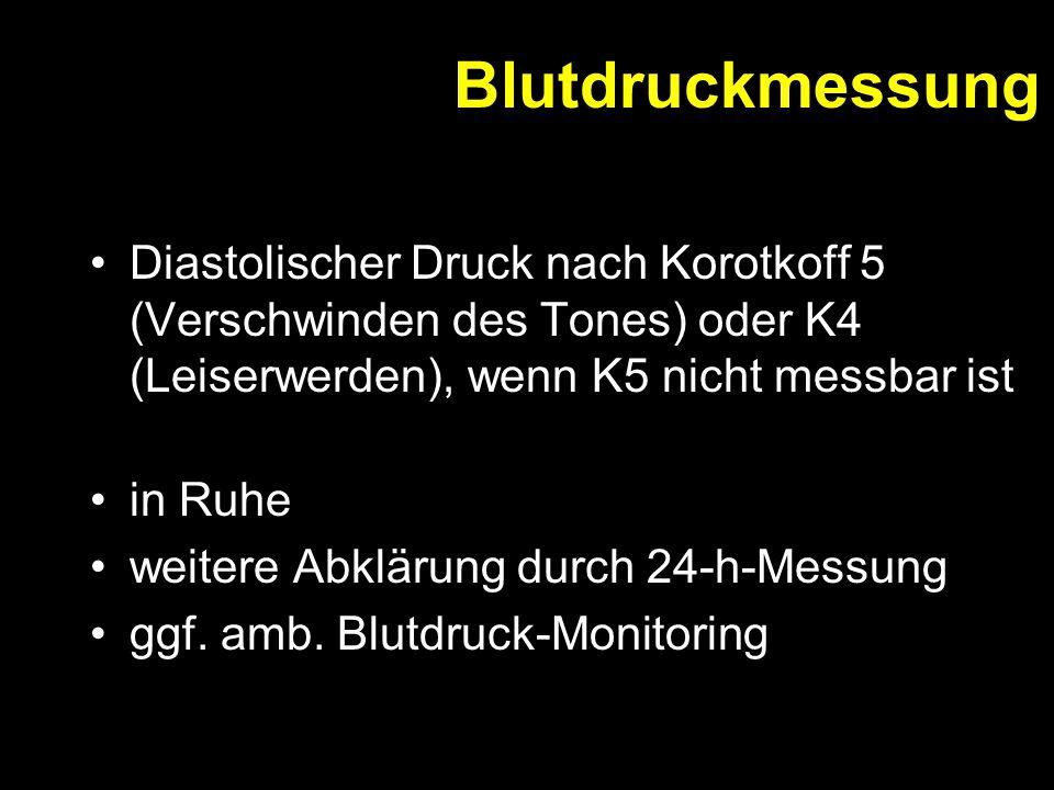 Blutdruckmessung Diastolischer Druck nach Korotkoff 5 (Verschwinden des Tones) oder K4 (Leiserwerden), wenn K5 nicht messbar ist in Ruhe weitere Abklärung durch 24-h-Messung ggf.