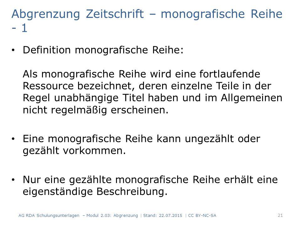 Abgrenzung Zeitschrift – monografische Reihe - 1 Definition monografische Reihe: Als monografische Reihe wird eine fortlaufende Ressource bezeichnet,