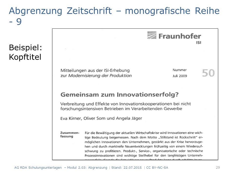 Beispiel: Kopftitel Abgrenzung Zeitschrift – monografische Reihe - 9 29 AG RDA Schulungsunterlagen – Modul 2.03: Abgrenzung | Stand: 22.07.2015 | CC B