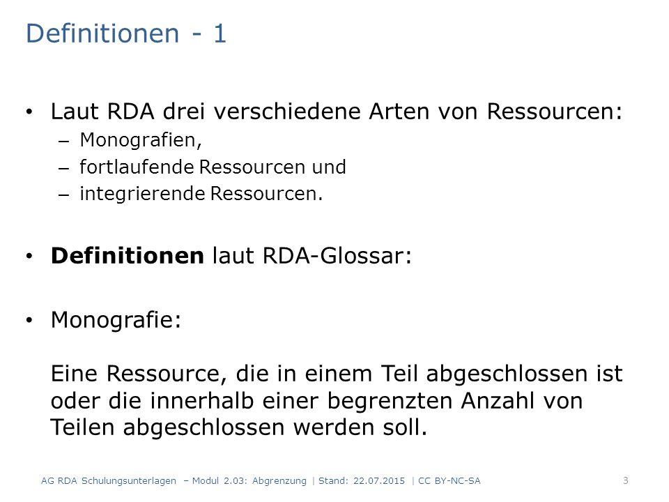 Definitionen - 1 Laut RDA drei verschiedene Arten von Ressourcen: – Monografien, – fortlaufende Ressourcen und – integrierende Ressourcen. Definitione