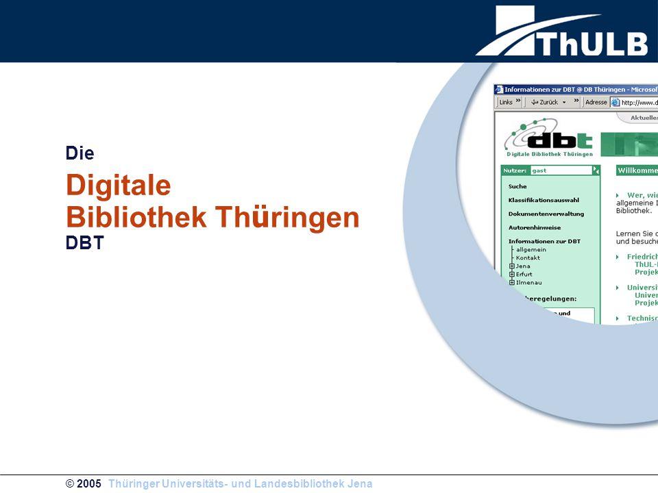 © 2005 Thüringer Universitäts- und Landesbibliothek Jena Die Digitale Bibliothek Th ü ringen DBT