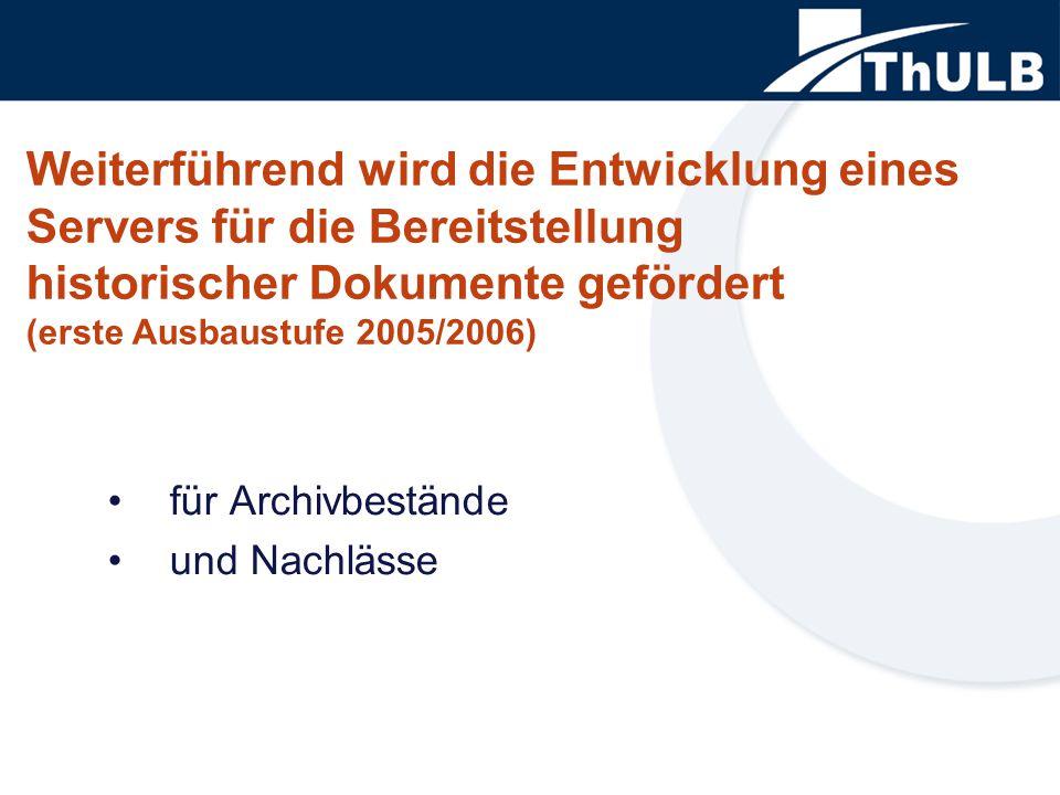 für Archivbestände und Nachlässe Weiterführend wird die Entwicklung eines Servers für die Bereitstellung historischer Dokumente gefördert (erste Ausbaustufe 2005/2006)