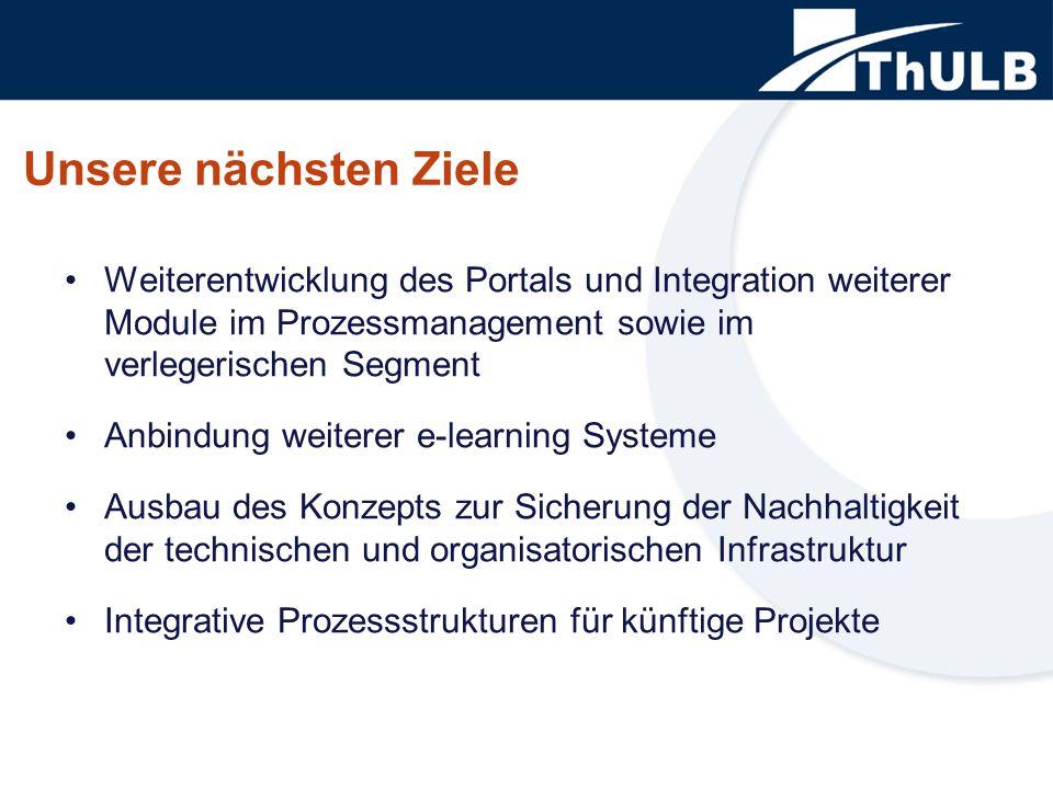 Unsere nächsten Ziele Weiterentwicklung des Portals und Integration weiterer Module im Prozessmanagement sowie im verlegerischen Segment Anbindung weiterer e-learning Systeme Ausbau des Konzepts zur Sicherung der Nachhaltigkeit der technischen und organisatorischen Infrastruktur Integrative Prozessstrukturen für künftige Projekte