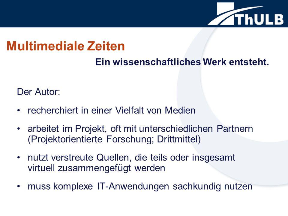 Multimediale Zeiten Der Autor: recherchiert in einer Vielfalt von Medien arbeitet im Projekt, oft mit unterschiedlichen Partnern (Projektorientierte F