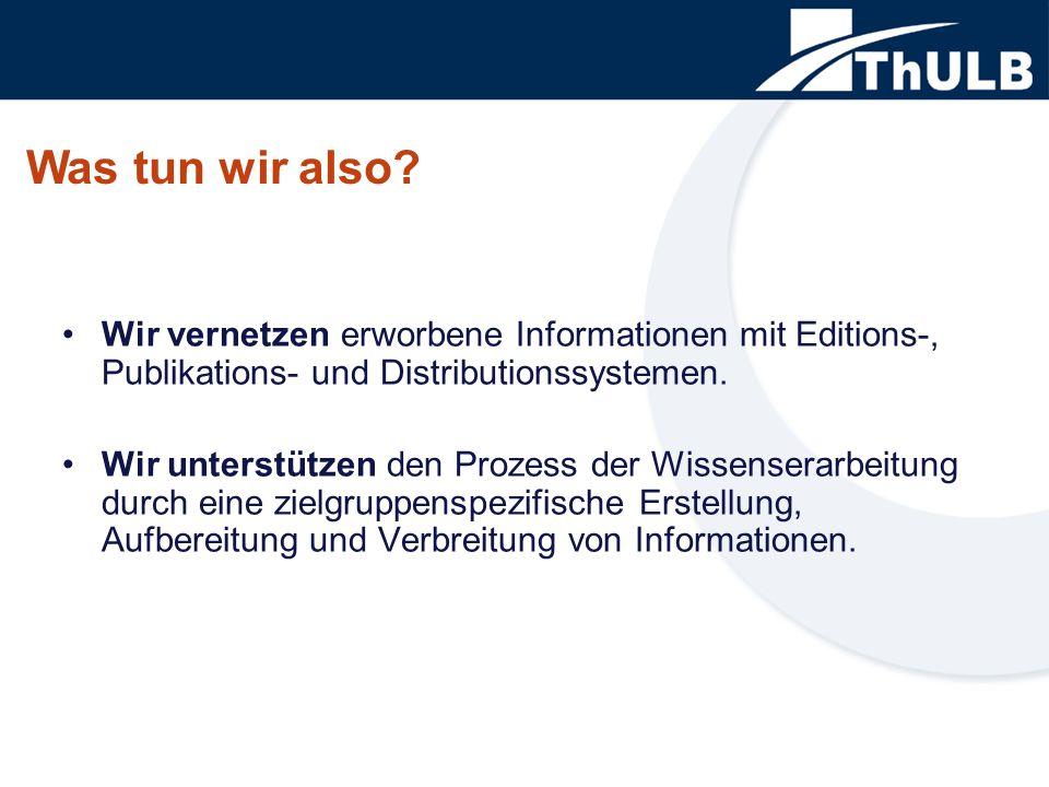 Wir vernetzen erworbene Informationen mit Editions-, Publikations- und Distributionssystemen. Wir unterstützen den Prozess der Wissenserarbeitung durc