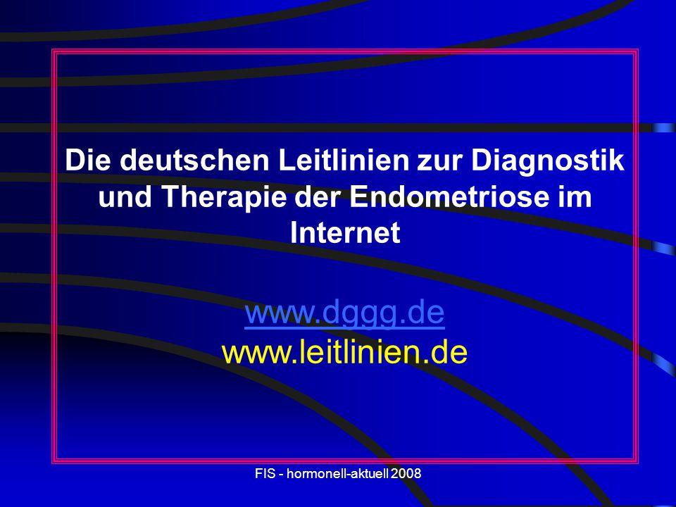 FIS - hormonell-aktuell 2008 Die deutschen Leitlinien zur Diagnostik und Therapie der Endometriose im Internet www.dggg.de www.leitlinien.de www.dggg.
