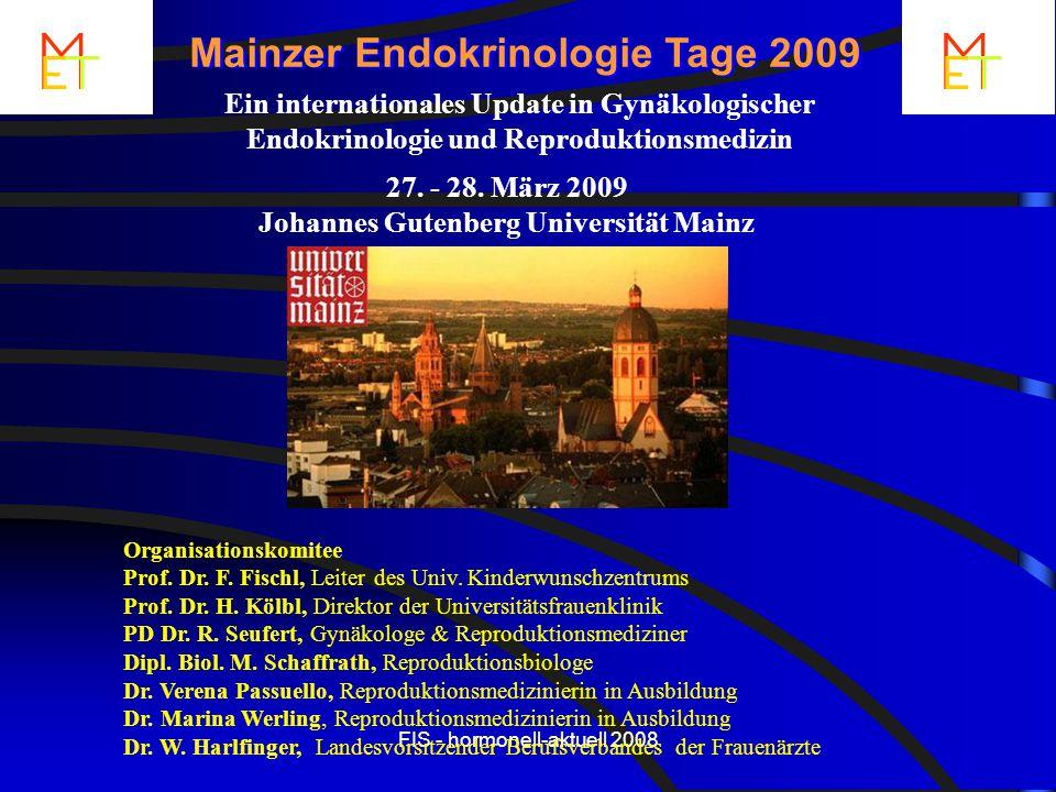 FIS - hormonell-aktuell 2008 27. - 28. März 2009 Johannes Gutenberg Universität Mainz Mainzer Endokrinologie Tage 2009 Ein internationales Update in G