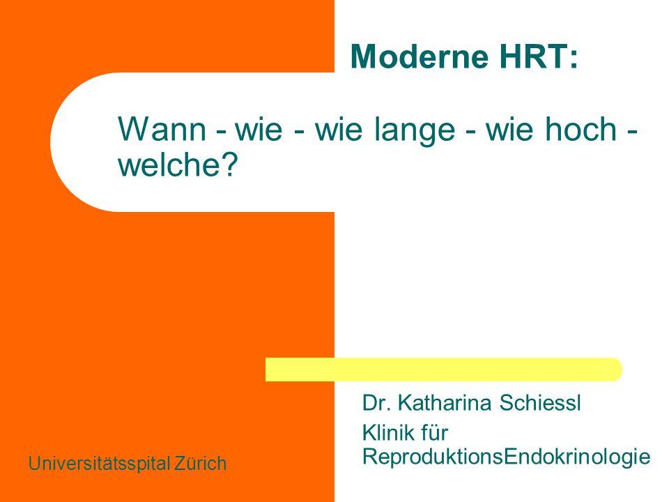 Moderne HRT: Wann - wie - wie lange - wie hoch - welche? Dr. Katharina Schiessl Klinik für ReproduktionsEndokrinologie Universitätsspital Zürich