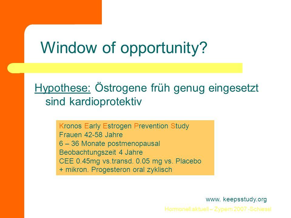 Hormonell aktuell – Zypern 2007 -Schiessl Window of opportunity? Hypothese: Östrogene früh genug eingesetzt sind kardioprotektiv www. keepsstudy.org K