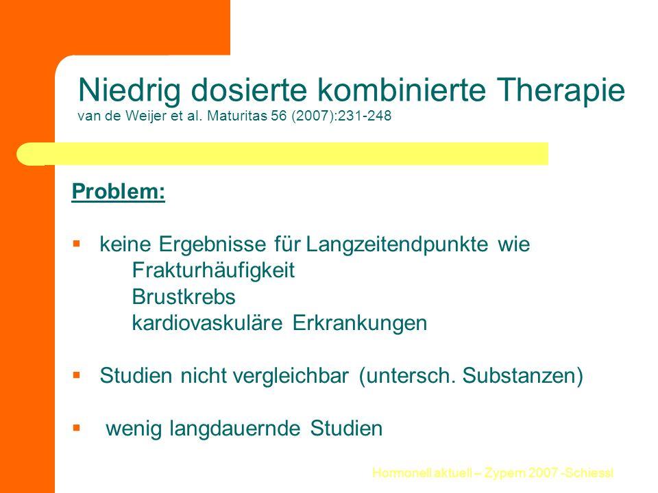 Hormonell aktuell – Zypern 2007 -Schiessl Niedrig dosierte kombinierte Therapie van de Weijer et al. Maturitas 56 (2007):231-248 Problem:  keine Erge