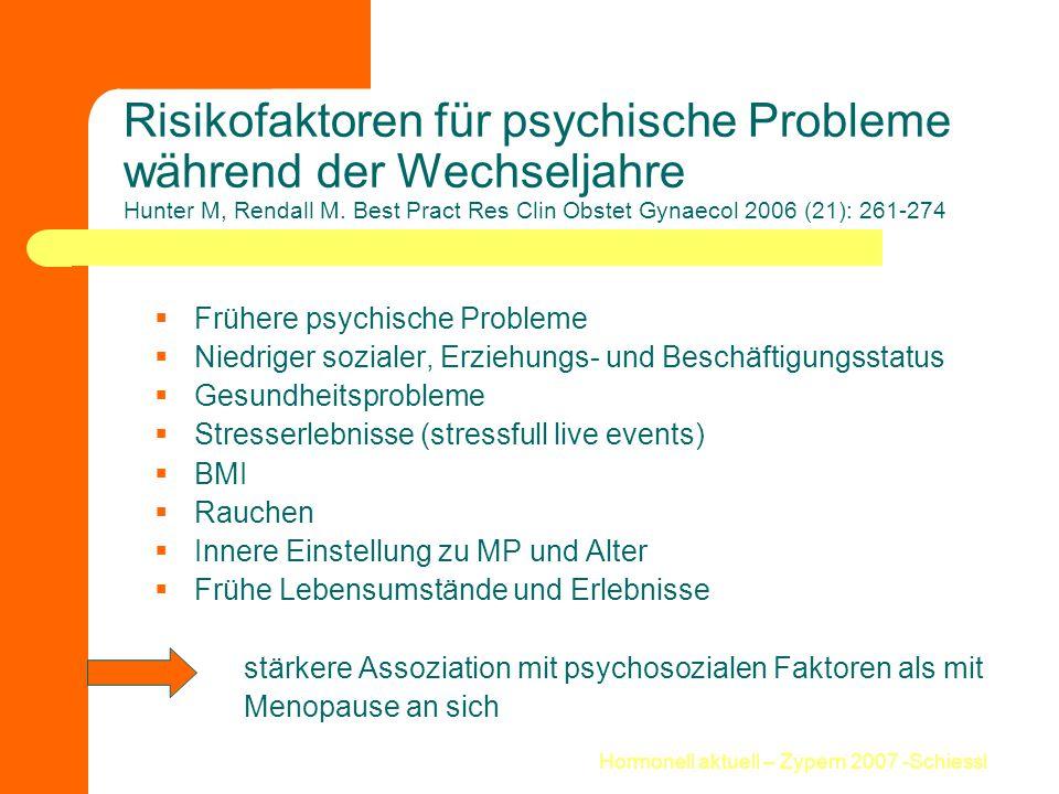 Hormonell aktuell – Zypern 2007 -Schiessl Risikofaktoren für psychische Probleme während der Wechseljahre Hunter M, Rendall M. Best Pract Res Clin Obs