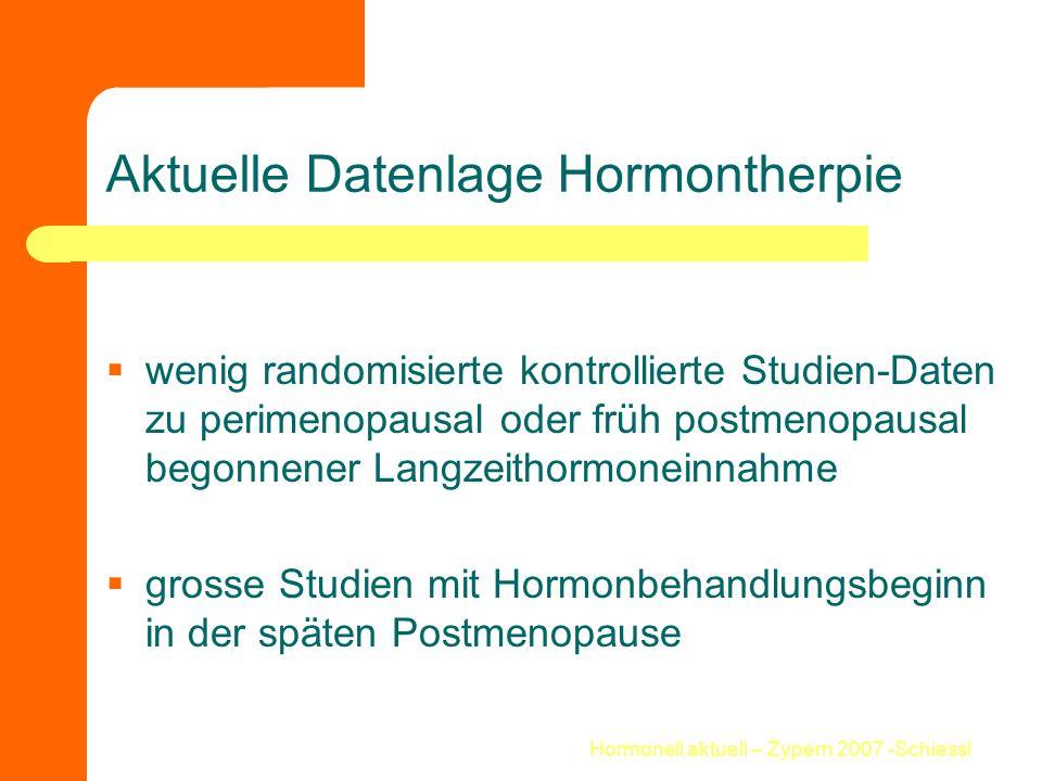 Hormonell aktuell – Zypern 2007 -Schiessl Aktuelle Datenlage Hormontherpie  wenig randomisierte kontrollierte Studien-Daten zu perimenopausal oder fr