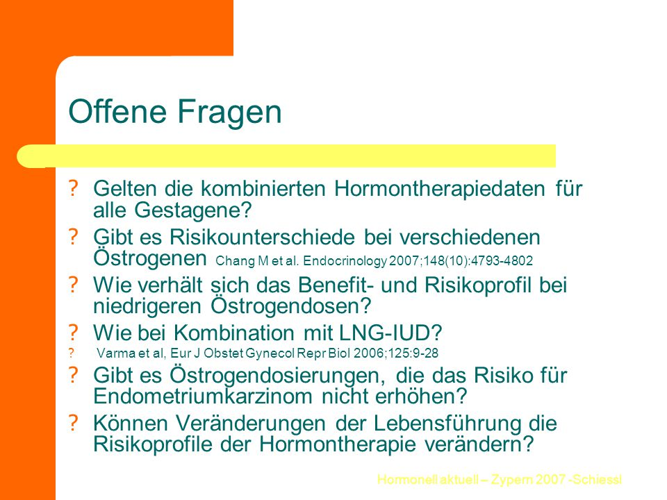 Hormonell aktuell – Zypern 2007 -Schiessl Offene Fragen ? Gelten die kombinierten Hormontherapiedaten für alle Gestagene? ? Gibt es Risikounterschiede