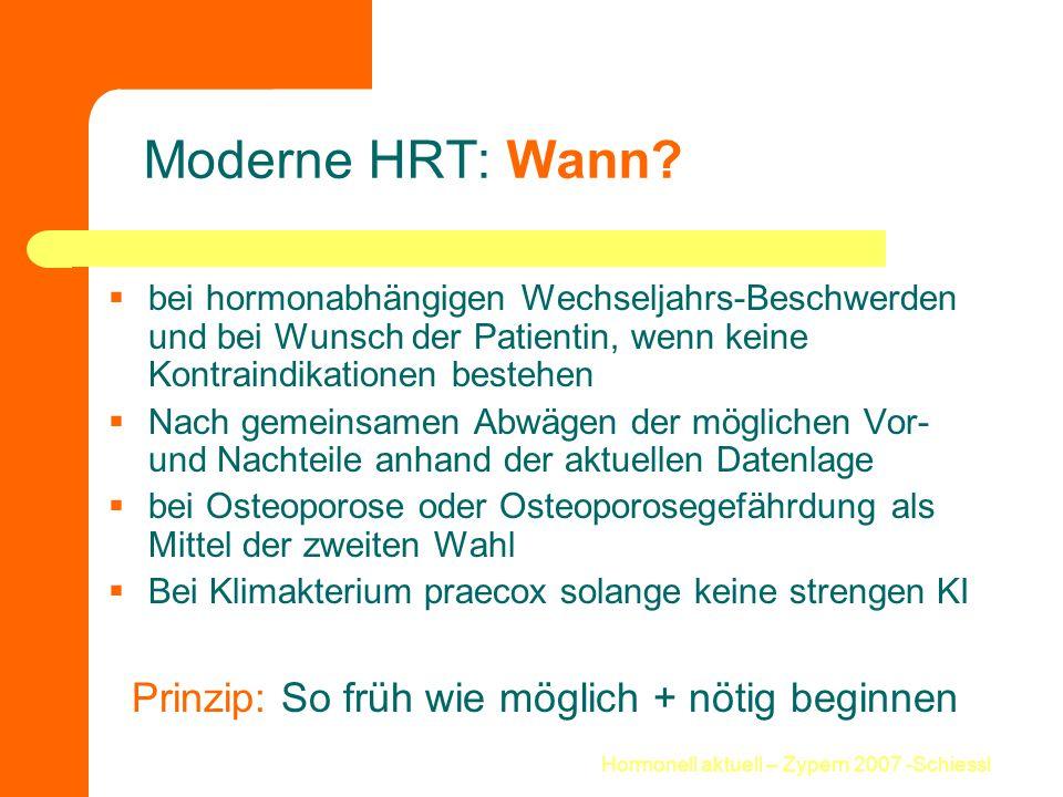 Hormonell aktuell – Zypern 2007 -Schiessl Moderne HRT: Wann?  bei hormonabhängigen Wechseljahrs-Beschwerden und bei Wunsch der Patientin, wenn keine