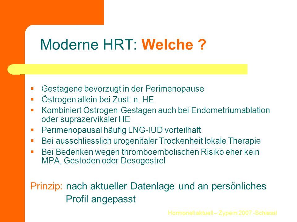 Hormonell aktuell – Zypern 2007 -Schiessl Moderne HRT: Welche ?  Gestagene bevorzugt in der Perimenopause  Östrogen allein bei Zust. n. HE  Kombini