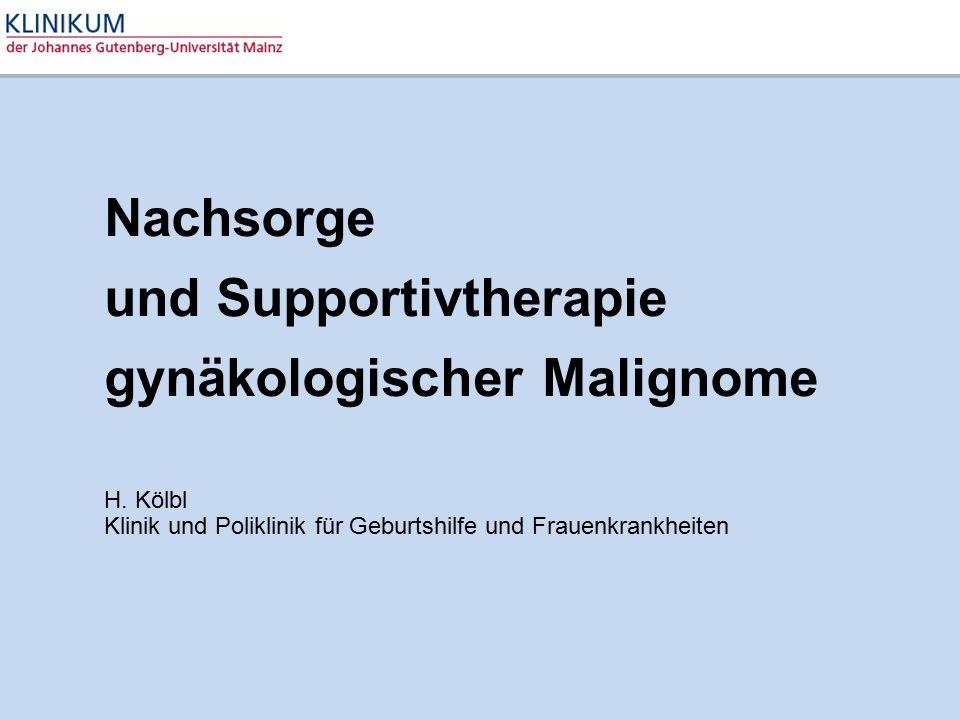 Nachsorge und Supportivtherapie gynäkologischer Malignome H. Kölbl Klinik und Poliklinik für Geburtshilfe und Frauenkrankheiten