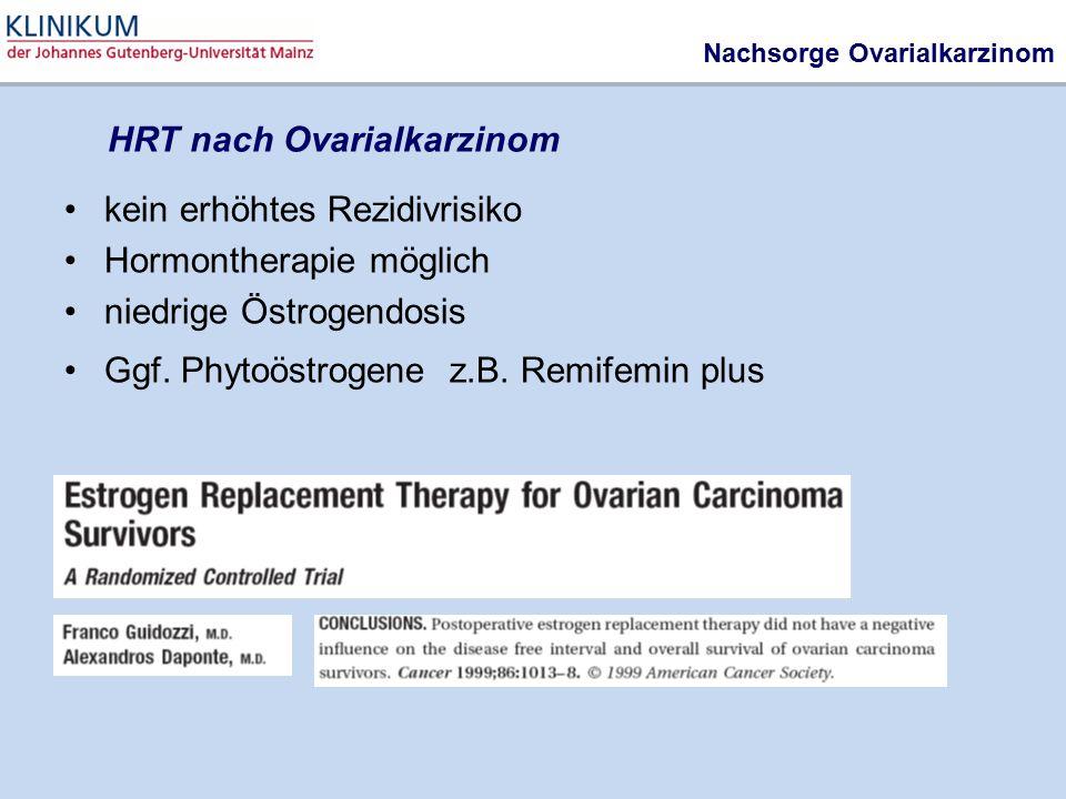 Nachsorge Ovarialkarzinom kein erhöhtes Rezidivrisiko Hormontherapie möglich niedrige Östrogendosis Ggf. Phytoöstrogene z.B. Remifemin plus HRT nach O