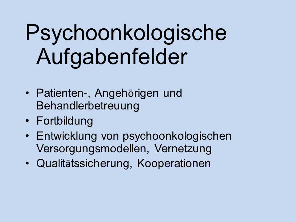Psychoonkologische Aufgabenfelder Patienten-, Angeh ö rigen und Behandlerbetreuung Fortbildung Entwicklung von psychoonkologischen Versorgungsmodellen