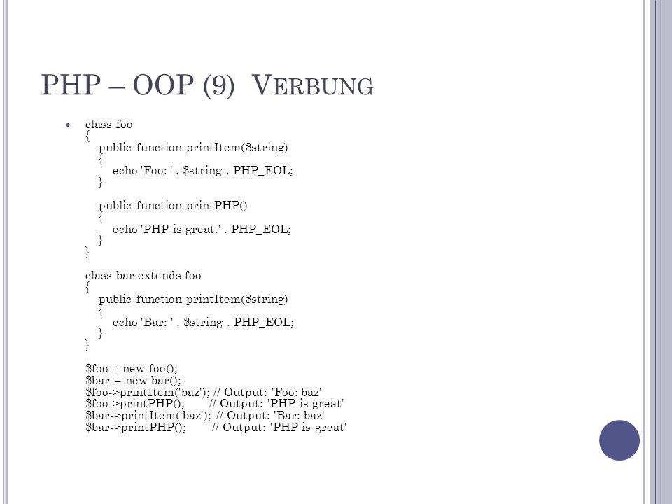 PHP – OOP (9) V ERBUNG class foo { public function printItem($string) { echo 'Foo: '. $string. PHP_EOL; } public function printPHP() { echo 'PHP is gr