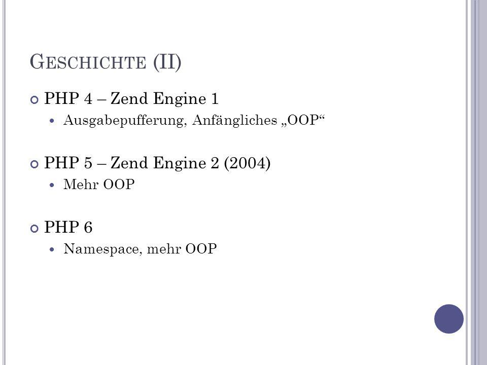 """G ESCHICHTE (II) PHP 4 – Zend Engine 1 Ausgabepufferung, Anfängliches """"OOP PHP 5 – Zend Engine 2 (2004) Mehr OOP PHP 6 Namespace, mehr OOP"""