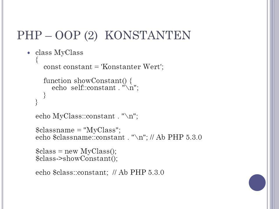 PHP – OOP (2) KONSTANTEN class MyClass { const constant = Konstanter Wert ; function showConstant() { echo self::constant.