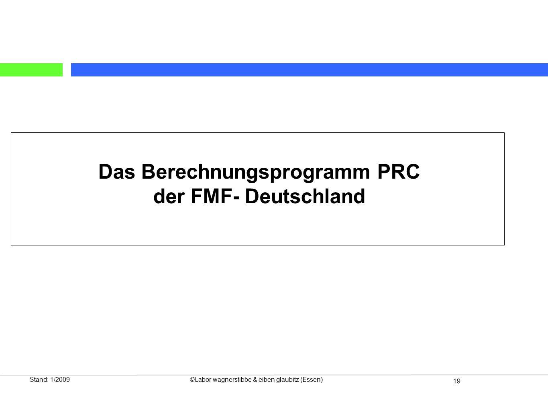 19 Stand: 1/2009©Labor wagnerstibbe & eiben glaubitz (Essen) Das Berechnungsprogramm PRC der FMF- Deutschland