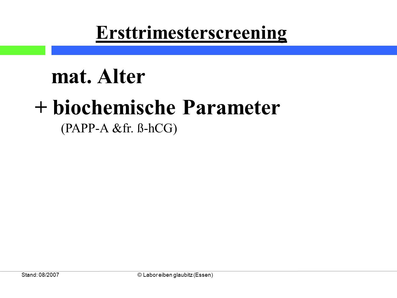 Stand: 08/2007© Labor eiben glaubitz (Essen) Ersttrimesterscreening mat. Alter + biochemische Parameter (PAPP-A &fr. ß-hCG)