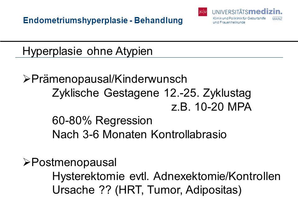Klinik und Poliklinik für Geburtshilfe und Frauenheilkunde Endometriumshyperplasie - Behandlung Hyperplasie ohne Atypien  Prämenopausal/Kinderwunsch