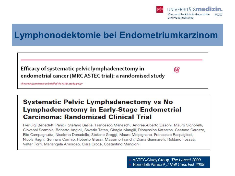 Klinik und Poliklinik für Geburtshilfe und Frauenheilkunde Lymphonodektomie bei Endometriumkarzinom  ASTEC-Study Group, The Lancet 2009  Benedetti P