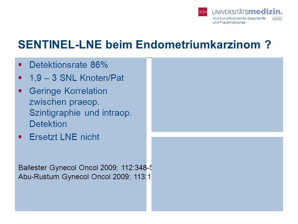 Klinik und Poliklinik für Geburtshilfe und Frauenheilkunde SENTINEL-LNE beim Endometriumkarzinom ?  Detektionsrate 86%  1,9 – 3 SNL Knoten/Pat  Ger