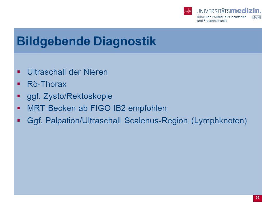 Klinik und Poliklinik für Geburtshilfe und Frauenheilkunde 39 Bildgebende Diagnostik  Ultraschall der Nieren  Rö-Thorax  ggf. Zysto/Rektoskopie  M