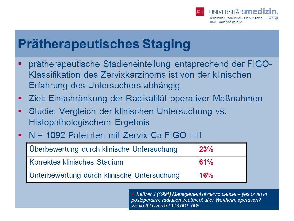 Klinik und Poliklinik für Geburtshilfe und Frauenheilkunde Prätherapeutisches Staging  prätherapeutische Stadieneinteilung entsprechend der FIGO- Kla