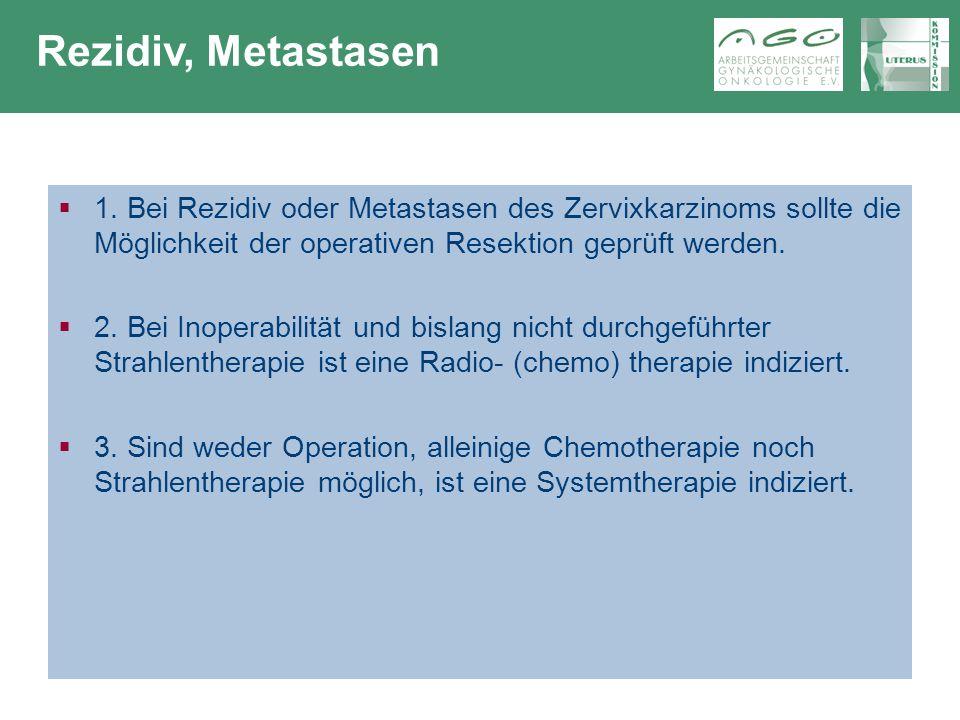 Klinik und Poliklinik für Geburtshilfe und Frauenheilkunde  1. Bei Rezidiv oder Metastasen des Zervixkarzinoms sollte die Möglichkeit der operativen
