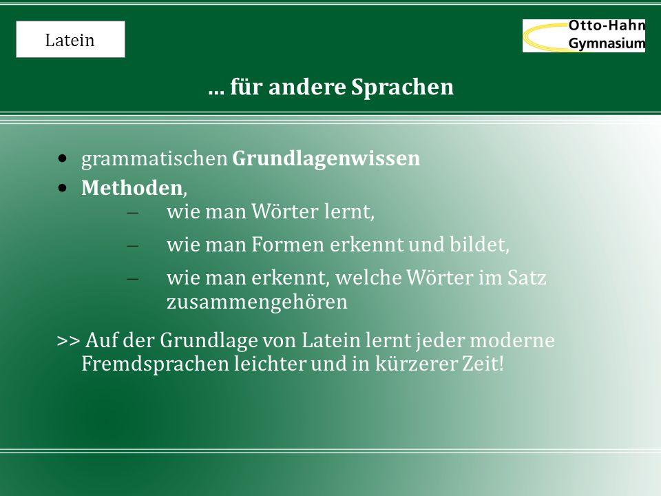 Latein … für andere Sprachen grammatischen Grundlagenwissen Methoden, – wie man Wörter lernt, – wie man Formen erkennt und bildet, – wie man erkennt,
