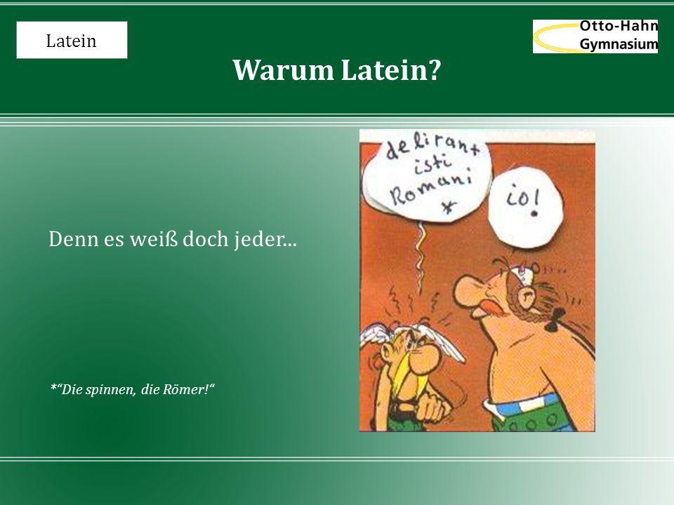 """Latein Warum Latein? Denn es weiß doch jeder... *""""Die spinnen, die Römer!"""""""