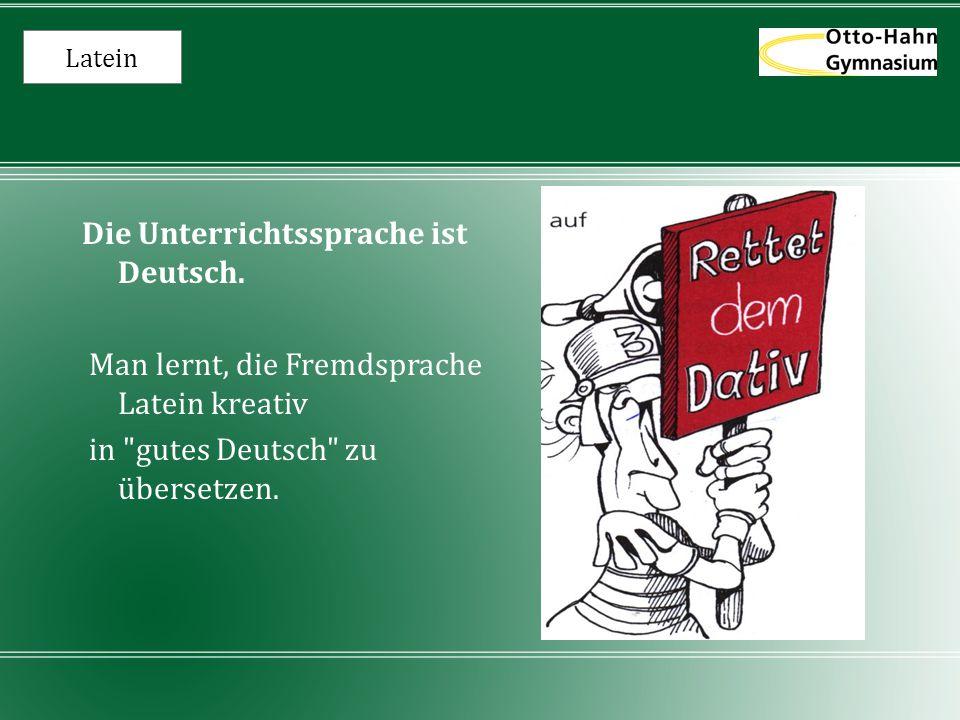 Latein Die Unterrichtssprache ist Deutsch. Man lernt, die Fremdsprache Latein kreativ in