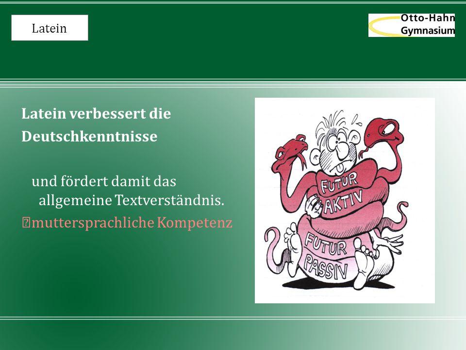 Latein Latein verbessert die Deutschkenntnisse und fördert damit das allgemeine Textverständnis.  muttersprachliche Kompetenz