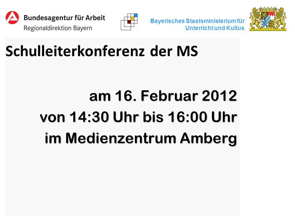Bayerisches Staatsministerium für Unterricht und Kultus Schulleiterkonferenz der MS am 16. Februar 2012 von 14:30 Uhr bis 16:00 Uhr im Medienzentrum A
