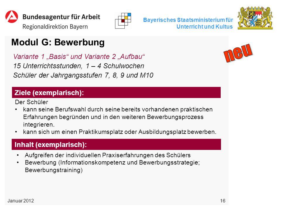 Bayerisches Staatsministerium für Unterricht und Kultus 16 Modul G: Bewerbung Der Schüler kann seine Berufswahl durch seine bereits vorhandenen prakti