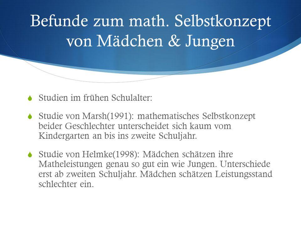 Befunde zum math. Selbstkonzept von Mädchen & Jungen  Studien im frühen Schulalter:  Studie von Marsh(1991): mathematisches Selbstkonzept beider Ges