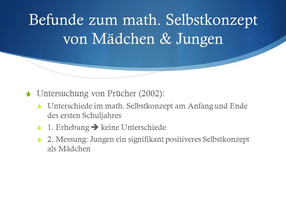 Befunde zum math. Selbstkonzept von Mädchen & Jungen  Untersuchung von Prücher (2002):  Unterschiede im math. Selbstkonzept am Anfang und Ende des e