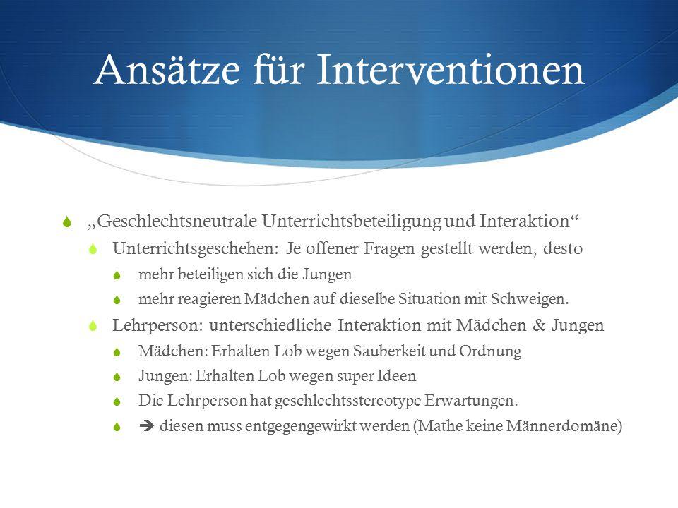 """Ansätze für Interventionen  """"Geschlechtsneutrale Unterrichtsbeteiligung und Interaktion""""  Unterrichtsgeschehen: Je offener Fragen gestellt werden, d"""