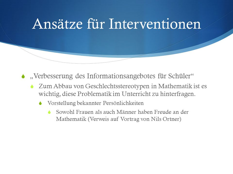 """Ansätze für Interventionen  """"Verbesserung des Informationsangebotes für Schüler""""  Zum Abbau von Geschlechtsstereotypen in Mathematik ist es wichtig,"""